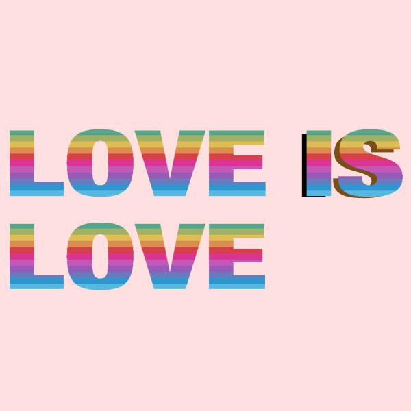 LOVE IS LOVE - Pride